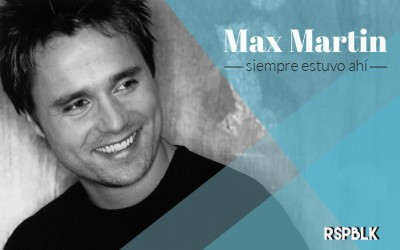 Max Martin siempre estuvo ahí